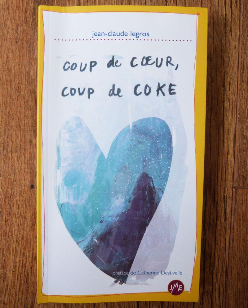 Coup de coeur, coup de coke // Jean-Jacques Legros